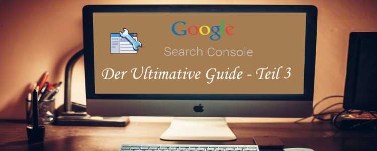 Google Search Console Der Ultimative Anfänger Guide Teil 3